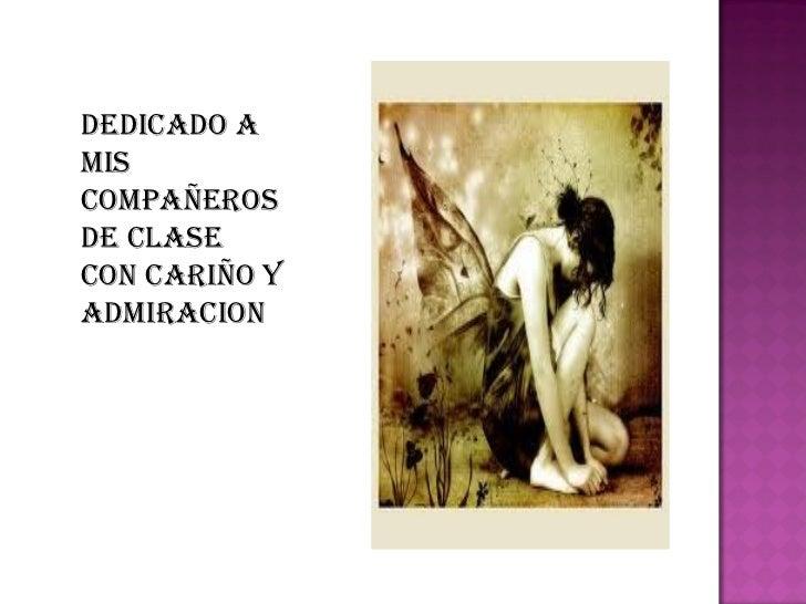 DEDICADO AMISCOMPAÑEROSDE CLASECON CARIÑO YADMIRACION