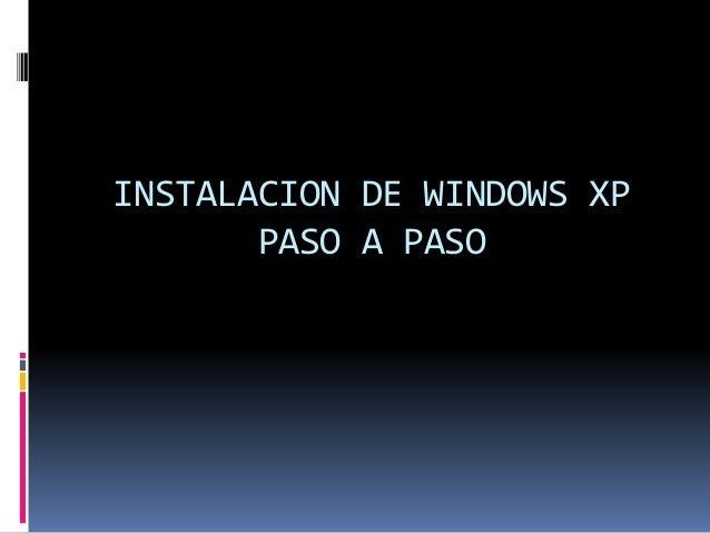 INSTALACION DE WINDOWS XP PASO A PASO