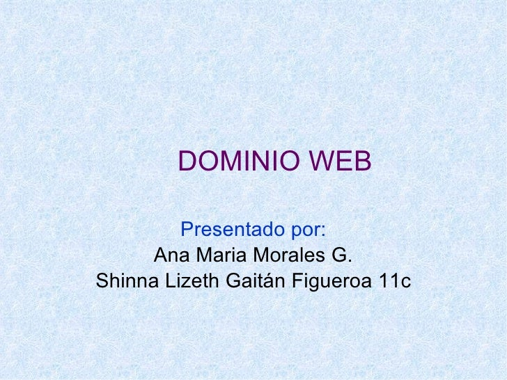 DOMINIO WEB Presentado por: Ana Maria Morales G. Shinna Lizeth Gaitán Figueroa 11c