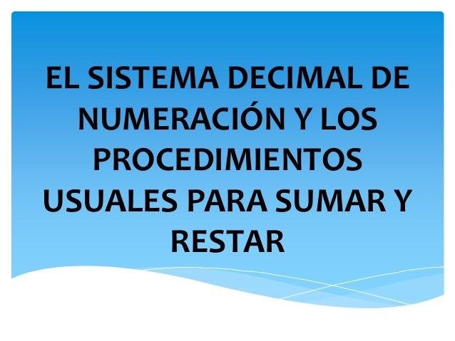 EL SISTEMA DECIMAL DE NUMERACIÓN Y LOS PROCEDIMIENTOS USUALES PARA SUMAR Y RESTAR