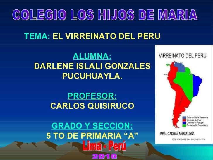 TEMA:  EL VIRREINATO DEL PERU ALUMNA: DARLENE ISLALI GONZALES PUCUHUAYLA. PROFESOR: CARLOS QUISIRUCO GRADO Y SECCION: 5 TO...