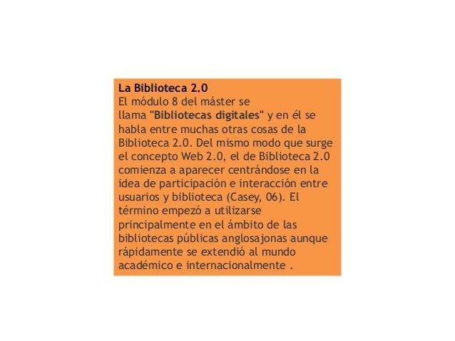 """La Biblioteca 2.0 El módulo 8 del máster se llama """"Bibliotecas digitales"""" y en él se habla entre muchas otras cosas de la ..."""
