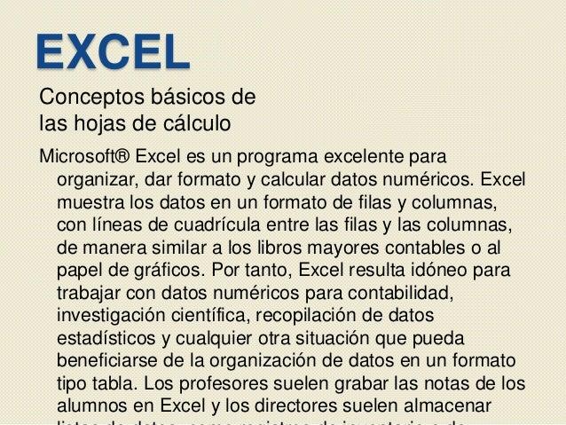 EXCELConceptos básicos delas hojas de cálculoMicrosoft® Excel es un programa excelente paraorganizar, dar formato y calcul...