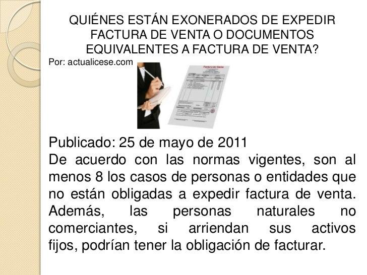 QUIÉNES ESTÁN EXONERADOS DE EXPEDIR FACTURA DE VENTA O DOCUMENTOS EQUIVALENTES A FACTURA DE VENTA?<br />Por: actualicese.c...