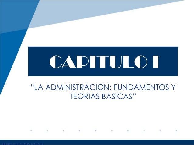 """CAPITULO I """"LA ADMINISTRACION: FUNDAMENTOS Y TEORIAS BASICAS"""""""