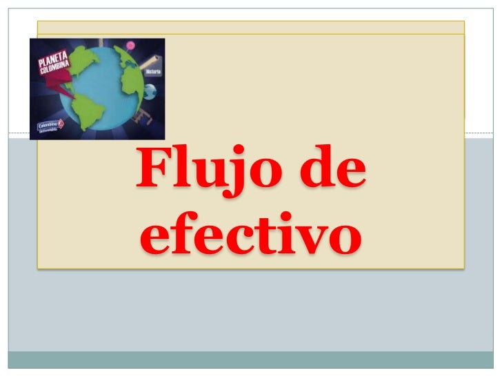 Flujo de efectivo Flujo deREALIZADO POR: FABIÁN PATIÑO       ERIKA ORDOÑEZ efectivo