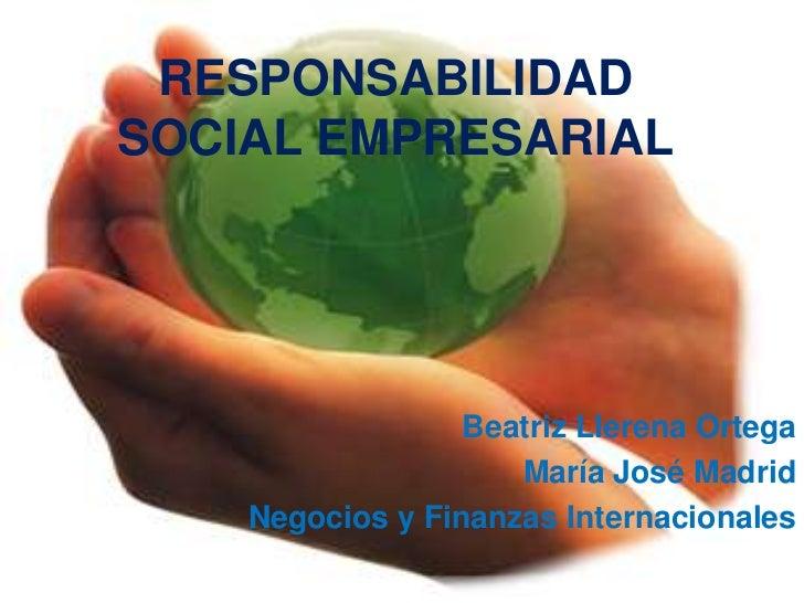 RESPONSABILIDADSOCIAL EMPRESARIAL                  Beatriz Llerena Ortega                     María José Madrid    Negocio...