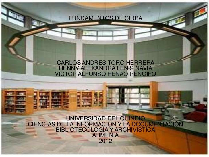 FUNDAMENTOS DE CIDBA        CARLOS ANDRES TORO HERRERA        HENNY ALEXANDRA LENIS NAVIA       VICTOR ALFONSO HENAO RENGI...