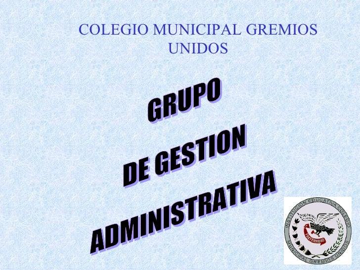 GRUPO  DE GESTION ADMINISTRATIVA COLEGIO MUNICIPAL GREMIOS UNIDOS