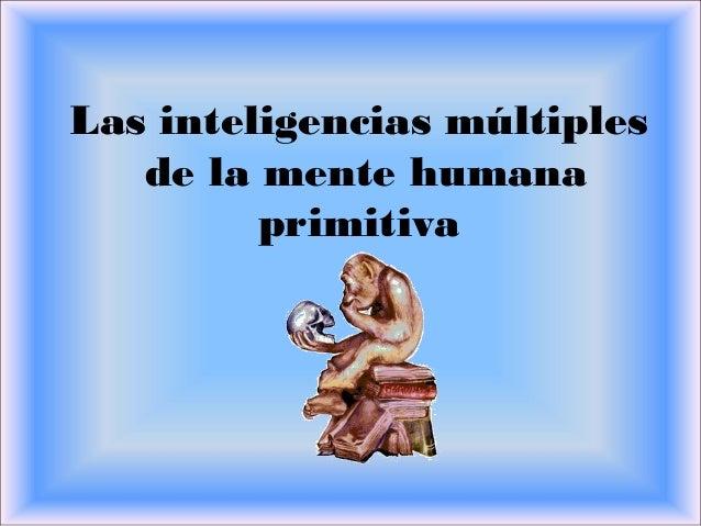 Las inteligencias múltiples de la mente humana primitiva