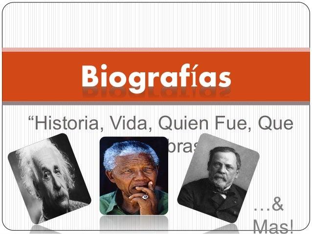 """Biografías  """"Historia, Vida, Quien Fue, Que  Hizo, Obras..""""  …&  Mas!"""