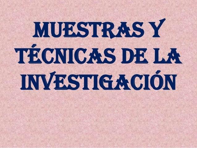 MUESTRAS Y TÉCNICAS DE LA INVESTIGACIÓN