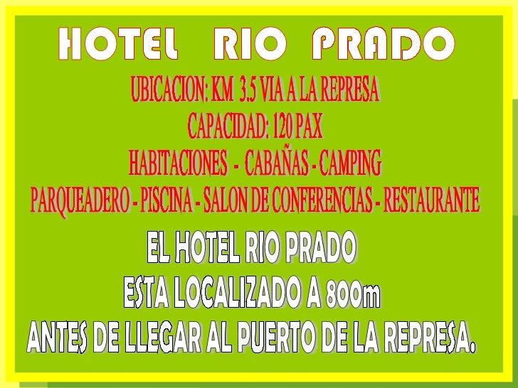 HOTEL  RIO  PRADO UBICACION: KM  3.5 VIA A LA REPRESA CAPACIDAD: 120 PAX  HABITACIONES  -  CABAÑAS - CAMPING PARQUEADERO -...