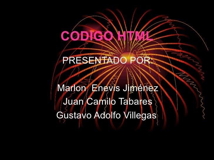 CODIGO HTML PRESENTADO POR: Marlon  Enevis Jiménez Juan Camilo Tabares Gustavo Adolfo Villegas