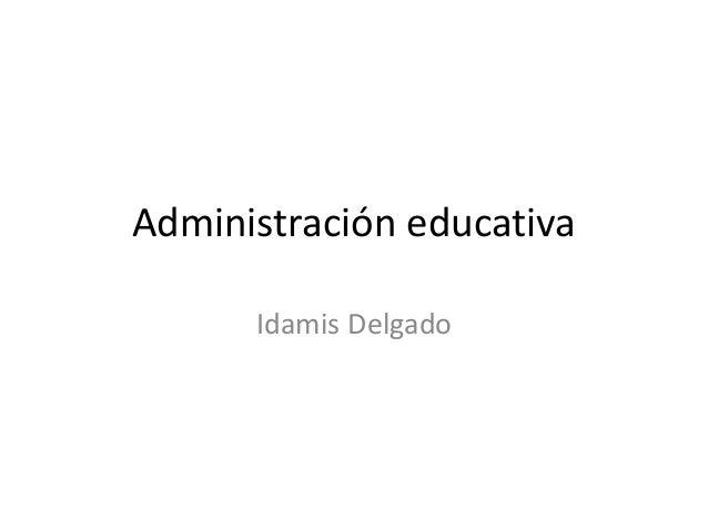 Administración educativa Idamis Delgado