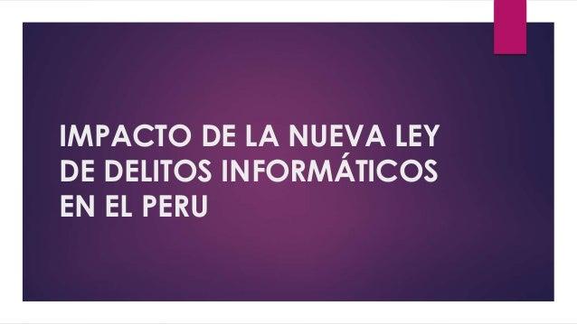 IMPACTO DE LA NUEVA LEY DE DELITOS INFORMÁTICOS EN EL PERU