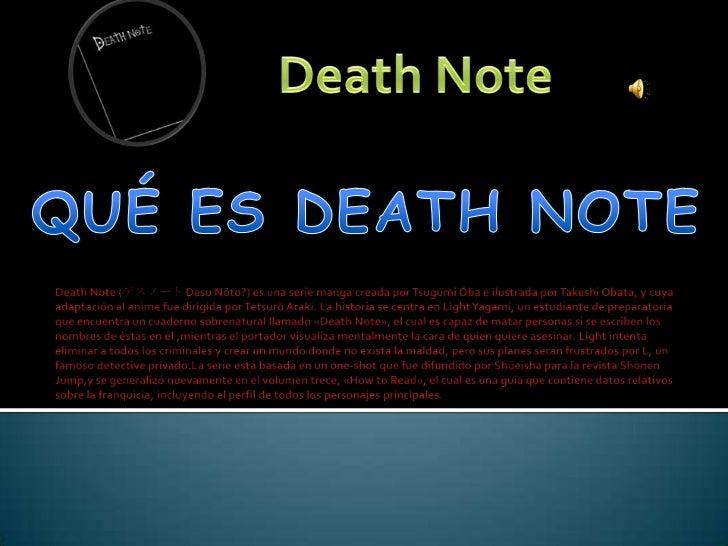 Death Note (デスノート DesuNōto?) es una serie manga creada por TsugumiŌba e ilustrada por TakeshiObata, y cuya adaptación al a...