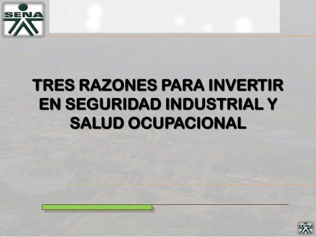 TRES RAZONES PARA INVERTIR EN SEGURIDAD INDUSTRIAL Y    SALUD OCUPACIONAL