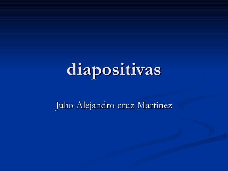 diapositivas Julio Alejandro cruz Martínez