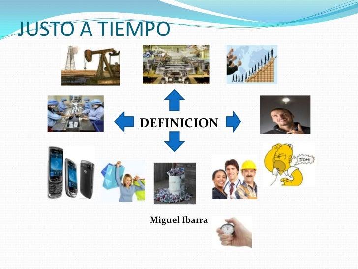 JUSTO A TIEMPO<br />DEFINICION<br />Miguel Ibarra<br />