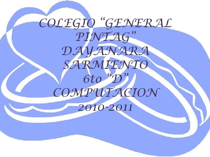 """COLEGIO """"GENERAL PINTAG""""DAYANARA SARMIENTO6to """"D""""COMPUTACION2010-2011<br />"""
