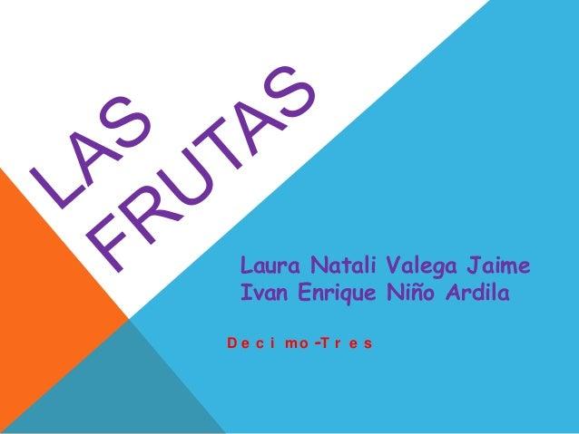 Laura Natali Valega Jaime Ivan Enrique Niño Ardila D e c i m o -T r e s