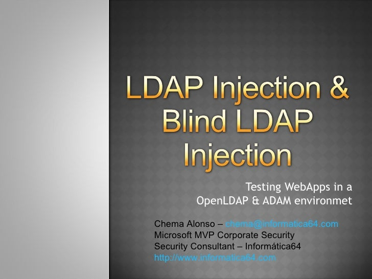 Testing WebApps in a OpenLDAP & ADAM environmet Chema Alonso –  [email_address] Microsoft MVP Corporate Security Security ...