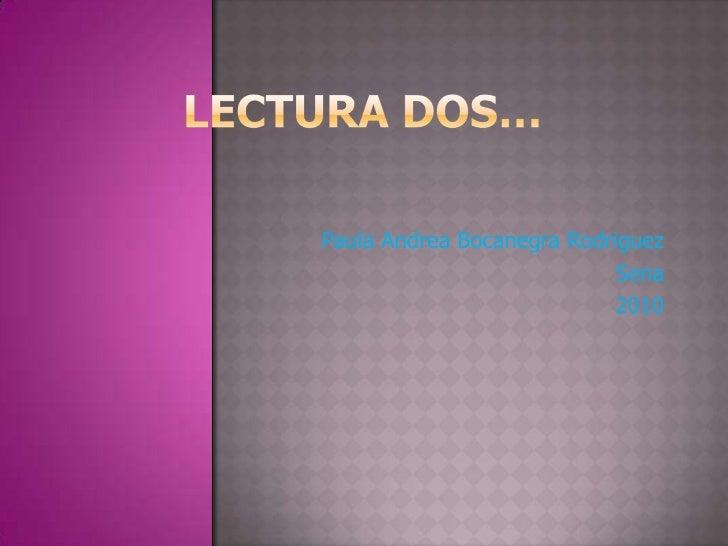 LECTURA DOS…<br />Paula Andrea Bocanegra Rodriguez <br />Sena <br />2010 <br />