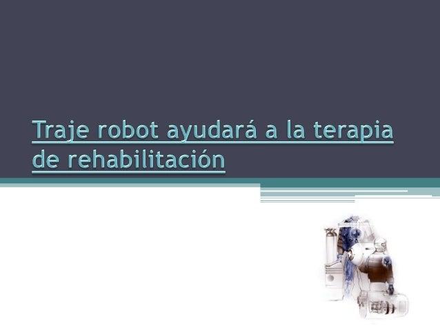 La empresaJaponesa Cyberdyne, hatrabajado sobre un robot-traje.Pretendiendo con sudesarrollo, el proporcionar unamayor fue...