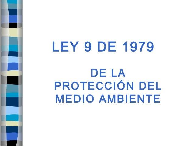 LEY 9 DE 1979 DE LA PROTECCIÓN DEL MEDIO AMBIENTE