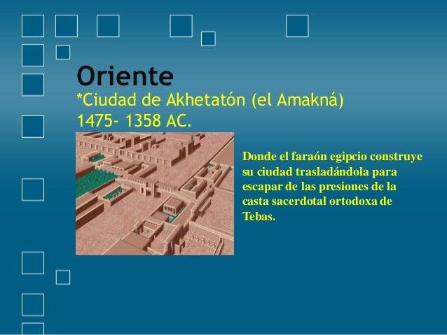 Oriente  *Ciudad de Akhetatón (el Amakná) 1475- 1358 AC. Donde el faraón egipcio construye su ciudad trasladándola para es...