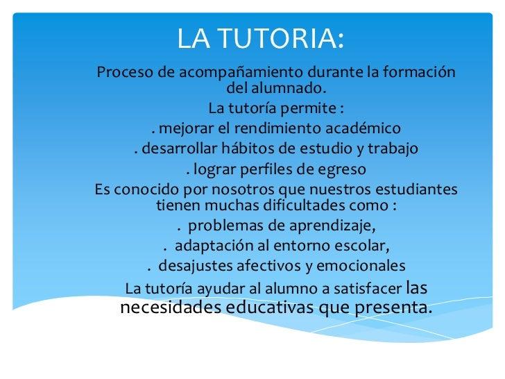 LA TUTORIA:Proceso de acompañamiento durante la formación                     del alumnado.                   La tutoría p...