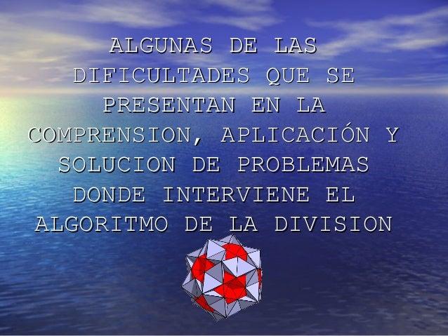 ALGUNAS DE LASALGUNAS DE LASDIFICULTADES QUE SEDIFICULTADES QUE SEPRESENTAN EN LAPRESENTAN EN LACOMPRENSION, APLICACIÓN YC...