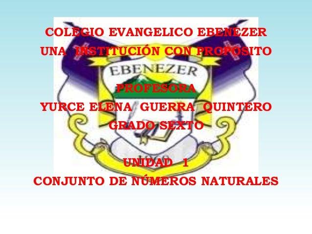 COLEGIO EVANGELICO EBENEZERUNA INSTITUCIÓN CON PROPOSITO         PROFESORAYURCE ELENA GUERRA QUINTERO        GRADO SEXTO  ...