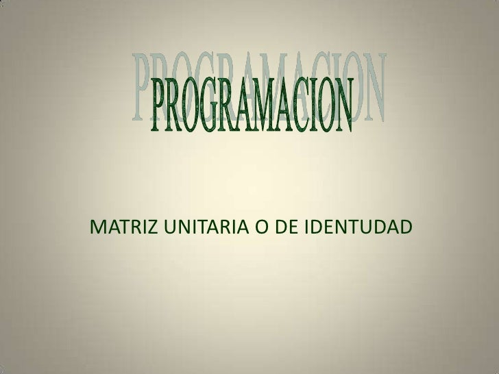 PROGRAMACION<br />MATRIZ UNITARIA O DE IDENTUDAD<br />