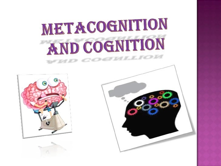 metacognition's    definitions:According to J. H. Flavell metacognition refers toone's knowledge concerning one's own cogn...
