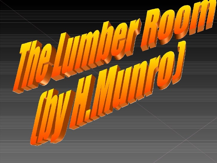analysis of the lumber room by The analysis of the text the lumber - room by h munro - free download as  word doc (doc / docx), pdf file (pdf), text file (txt) or read online for free.
