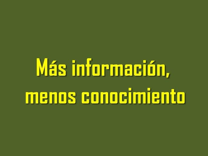 Más información,menos conocimiento