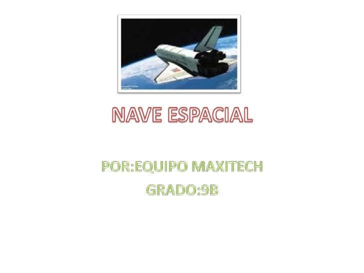 NAVE ESPACIAL<br />POR:EQUIPO MAXITECH<br />GRADO:9B<br />