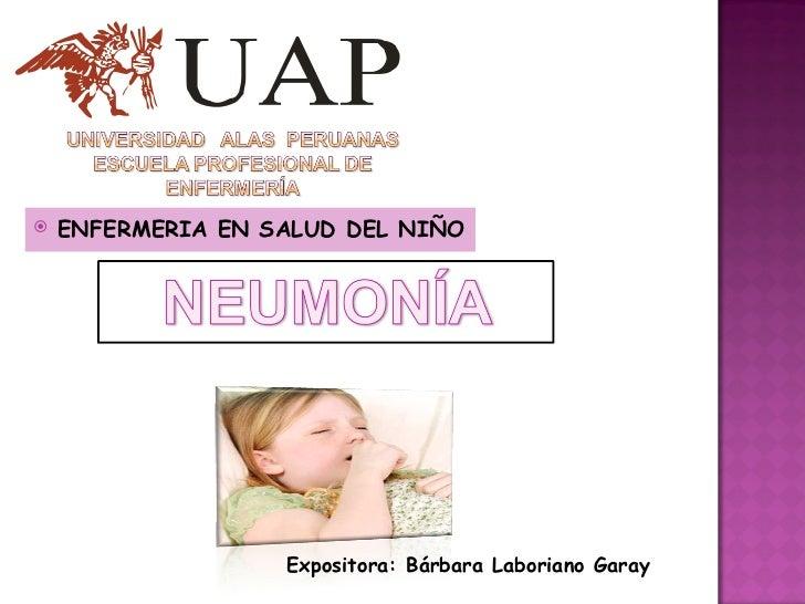 <ul><li>ENFERMERIA EN SALUD DEL NIÑO </li></ul>Expositora: Bárbara Laboriano Garay
