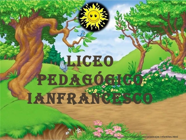 Liceo pedagógicoianfrancesco      http://rosarioysuscreaciones.blogspot.com/p/paisajes-infantiles.html