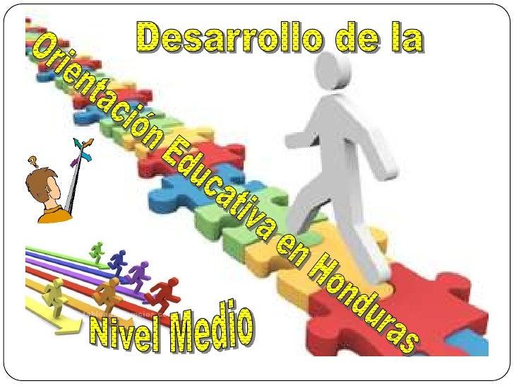  Para   introducirnos     en     el desarrollo de la Orientación Educativa en Honduras hacemos un recorrido por los funda...