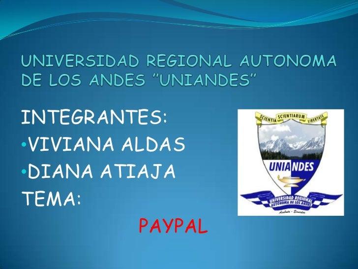"""UNIVERSIDAD REGIONAL AUTONOMA DE LOS ANDES """"UNIANDES""""<br />INTEGRANTES:<br /><ul><li>VIVIANA ALDAS"""