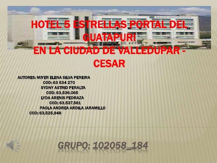 HOTEL 5 ESTRELLAS PORTAL DEL               GUATAPURI     EN LA CIUDAD DE VALLEDUPAR -                 CESARAUTORES: MIYER ...