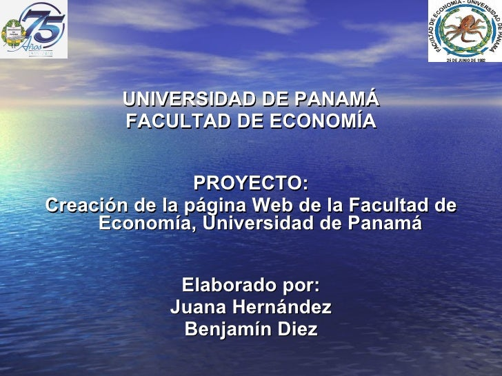 <ul><li>UNIVERSIDAD DE PANAMÁ </li></ul><ul><li>FACULTAD DE ECONOMÍA </li></ul><ul><li>PROYECTO: </li></ul><ul><li>Creació...