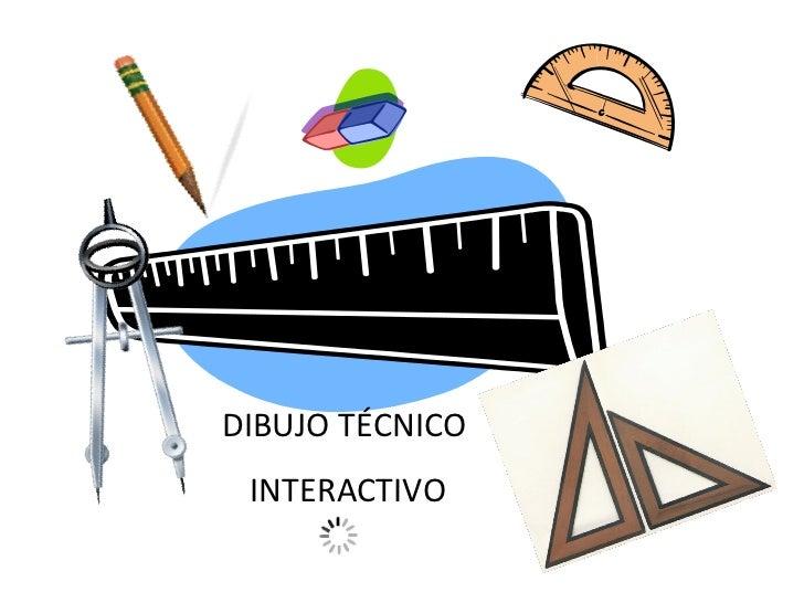 DIBUJO TÉCNICO  INTERACTIVO