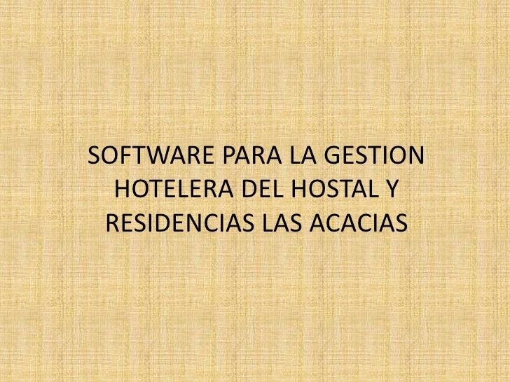 SOFTWARE PARA LA GESTION HOTELERA DEL HOSTAL Y RESIDENCIAS LAS ACACIAS<br />