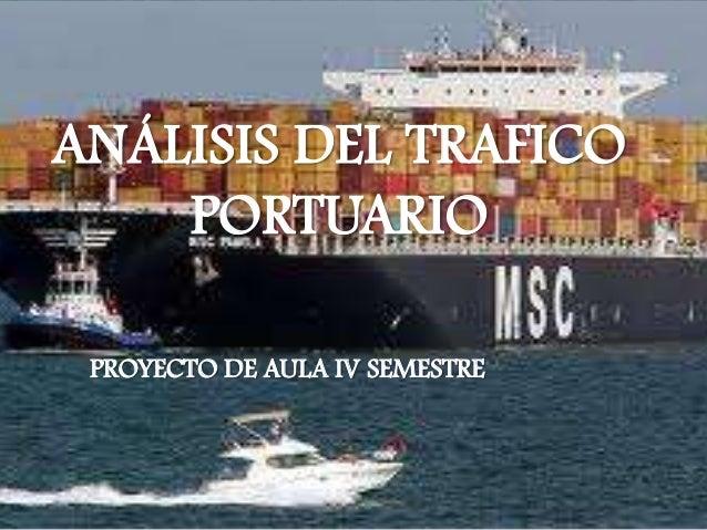 ANÁLISIS DEL TRAFICO    PORTUARIO PROYECTO DE AULA IV SEMESTRE
