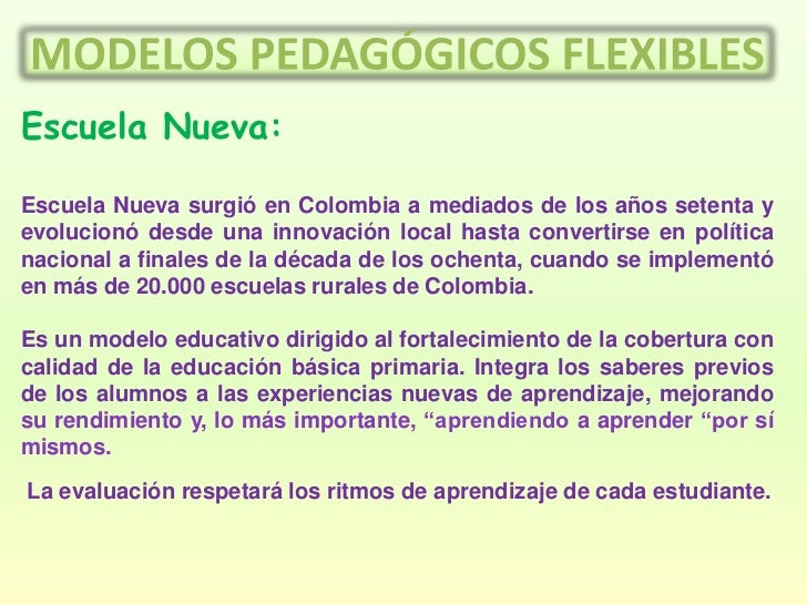 Escuela Nueva:Escuela Nueva surgió en Colombia a mediados de los años setenta yevolucionó desde una innovación local hasta...