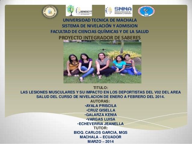 UNIVERSIDAD TECNICA DE MACHALA SISTEMA DE NIVELACIÓN Y ADMISION FACULTAD DE CIENCIAS QUÍMICAS Y DE LA SALUD  PROYECTO INTE...